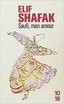 Soufi mon amour est un livre d'Elif shafak sur de Rumî pour Shams de Tabriz